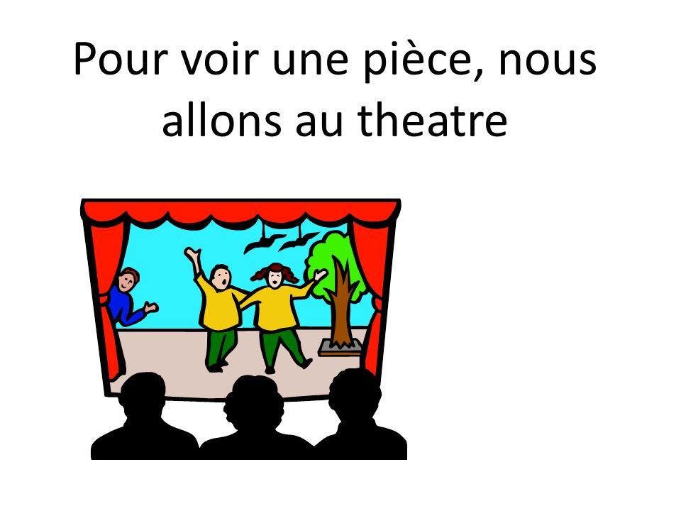 Pour voir une pièce, nous allons au theatre