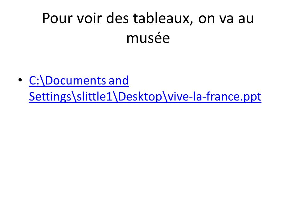 Pour voir des tableaux, on va au musée C:\Documents and Settings\slittle1\Desktop\vive-la-france.ppt C:\Documents and Settings\slittle1\Desktop\vive-l