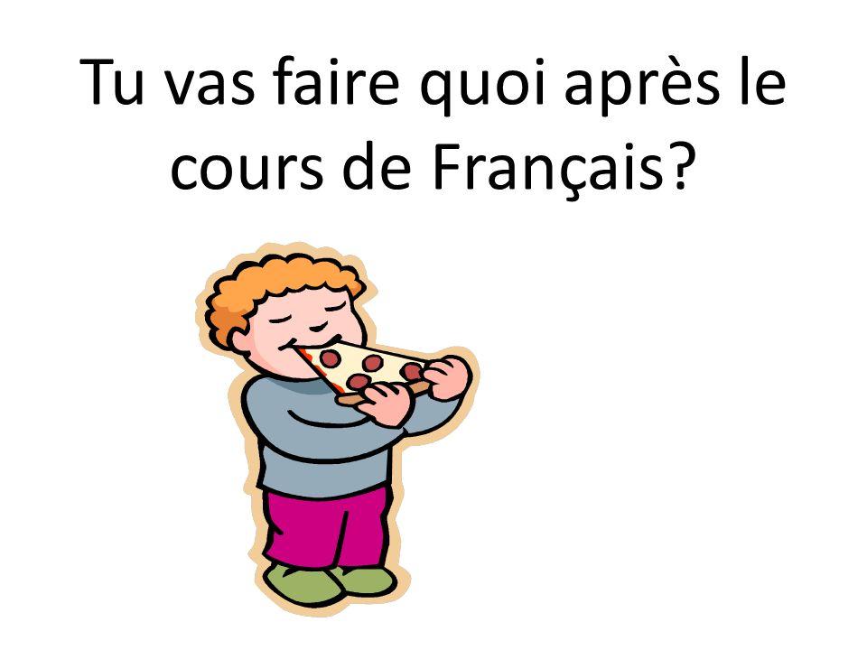 Tu vas faire quoi après le cours de Français?