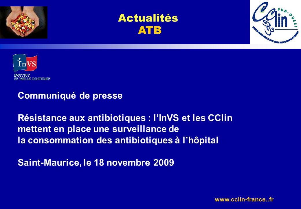 www.cclin-france..fr Actualités ATB Communiqué de presse Résistance aux antibiotiques : lInVS et les CClin mettent en place une surveillance de la con
