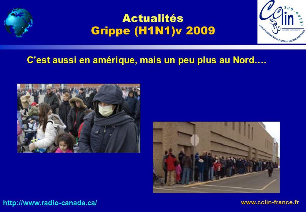 www.cclin-france.fr http://www.radio-canada.ca/ Actualités Grippe (H1N1)v 2009 Cest aussi en amérique, mais un peu plus au Nord….