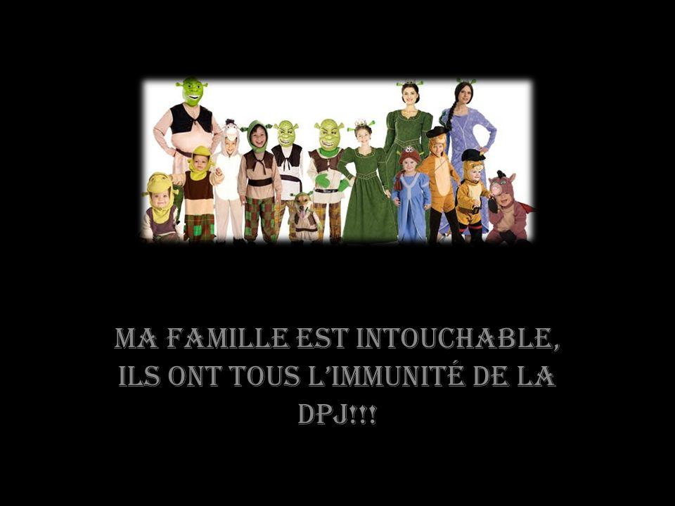 Ma famille est intouchable, ils ont tous limmunité de la DPJ!!!