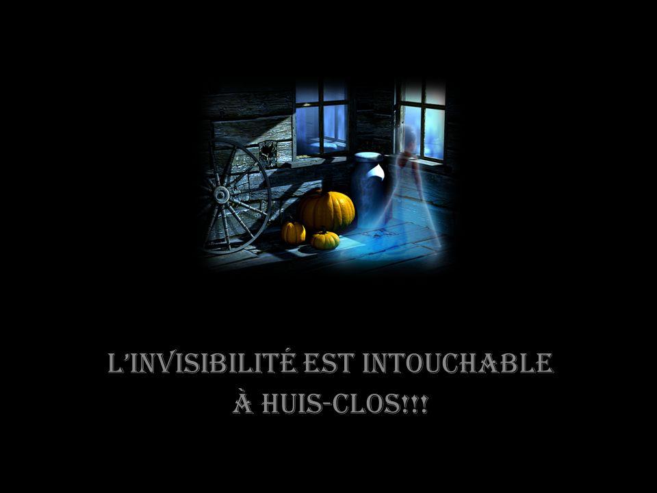 LInvisibilité est intouchable à huis-clos!!!
