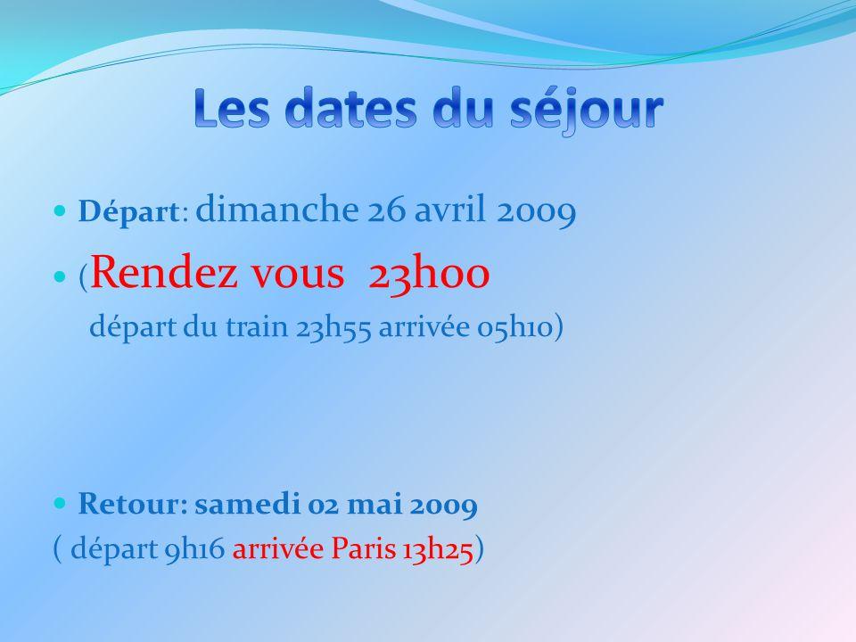 Départ: dimanche 26 avril 2009 ( Rendez vous 23h00 départ du train 23h55 arrivée 05h10) Retour: samedi 02 mai 2009 ( départ 9h16 arrivée Paris 13h25)