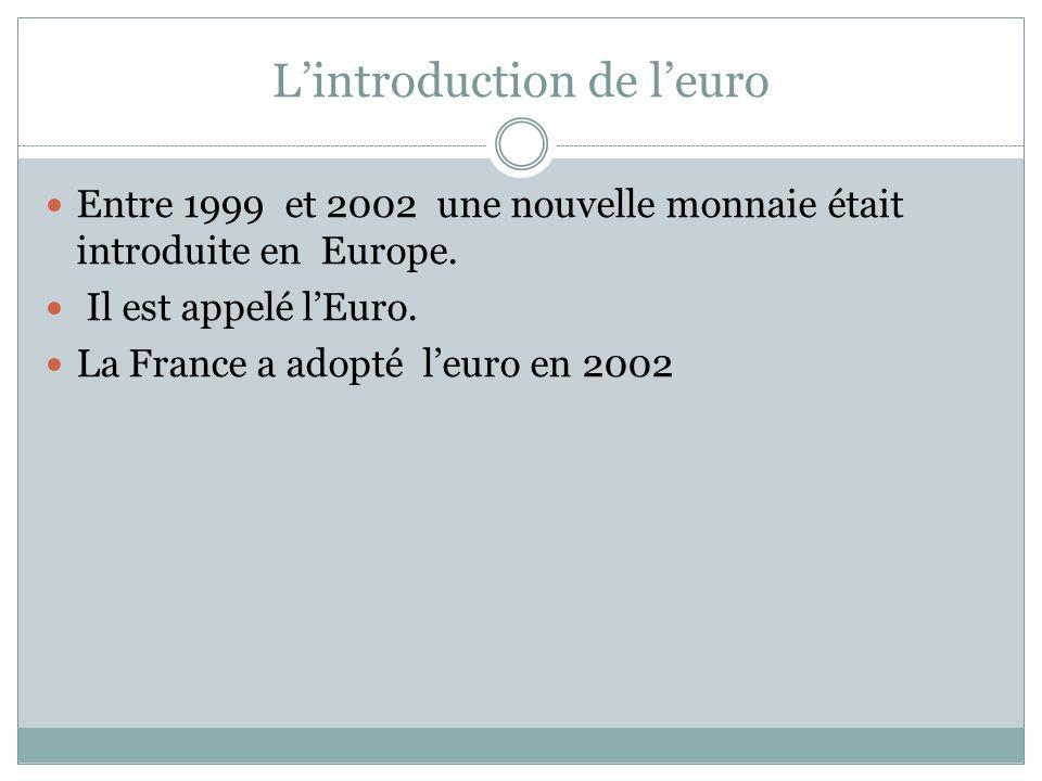 Lintroduction de leuro Entre 1999 et 2002 une nouvelle monnaie était introduite en Europe.