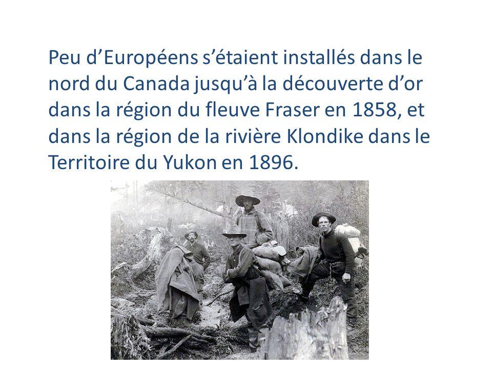 Peu dEuropéens sétaient installés dans le nord du Canada jusquà la découverte dor dans la région du fleuve Fraser en 1858, et dans la région de la riv