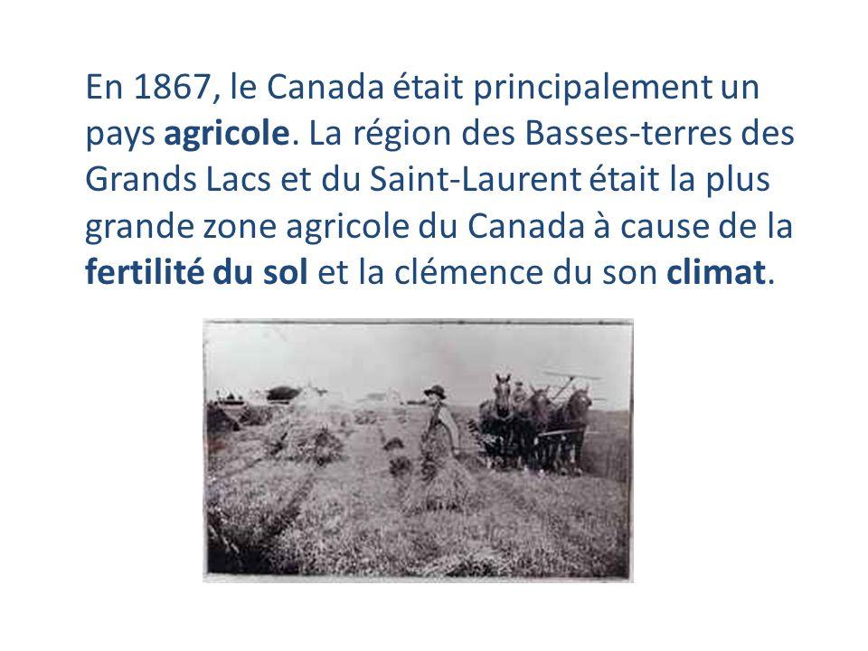 En 1867, le Canada était principalement un pays agricole. La région des Basses-terres des Grands Lacs et du Saint-Laurent était la plus grande zone ag