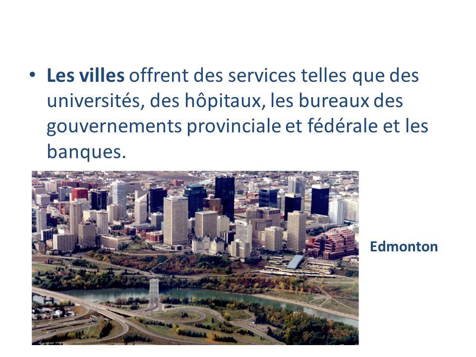 Les villes offrent des services telles que des universités, des hôpitaux, les bureaux des gouvernements provinciale et fédérale et les banques. Edmont