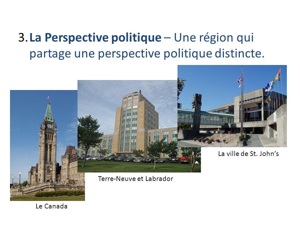 3.La Perspective politique – Une région qui partage une perspective politique distincte. Le Canada Terre-Neuve et Labrador La ville de St. Johns