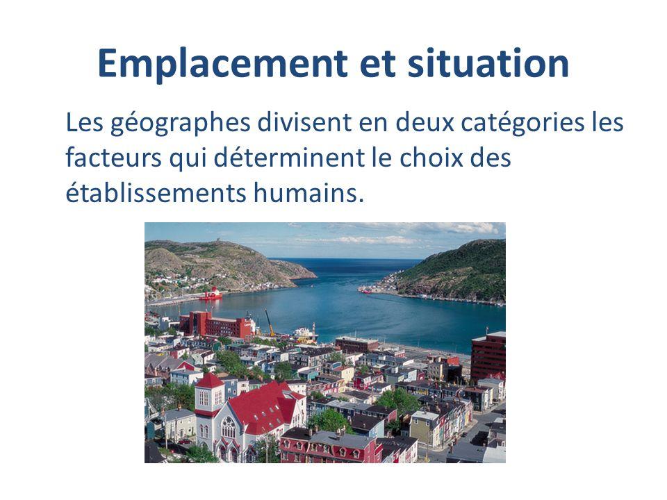 Emplacement et situation Les géographes divisent en deux catégories les facteurs qui déterminent le choix des établissements humains.