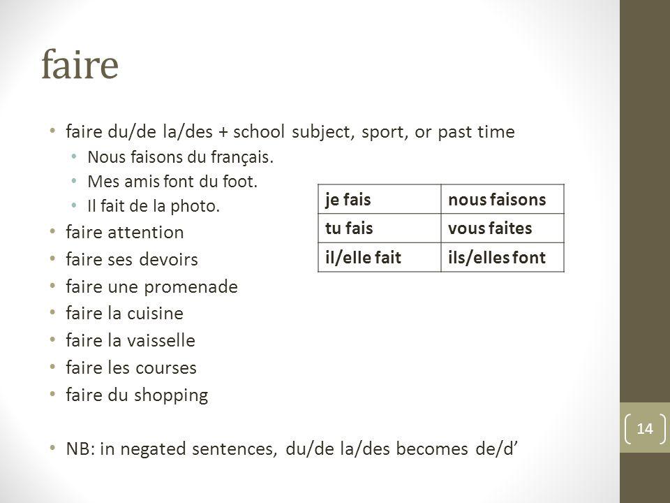 faire faire du/de la/des + school subject, sport, or past time Nous faisons du français.