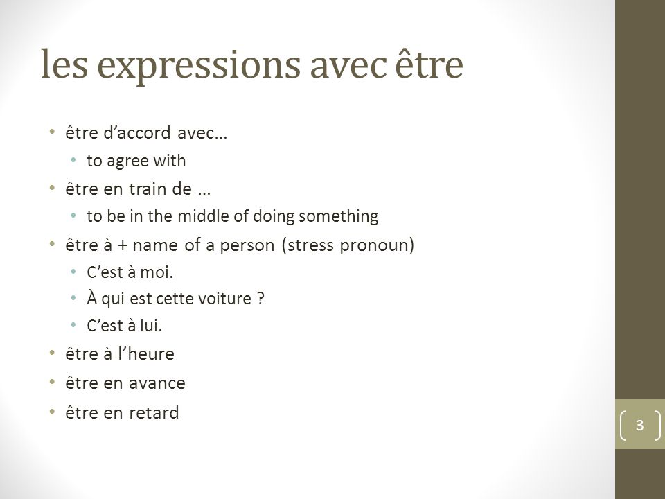 les expressions avec être être daccord avec… to agree with être en train de … to be in the middle of doing something être à + name of a person (stress
