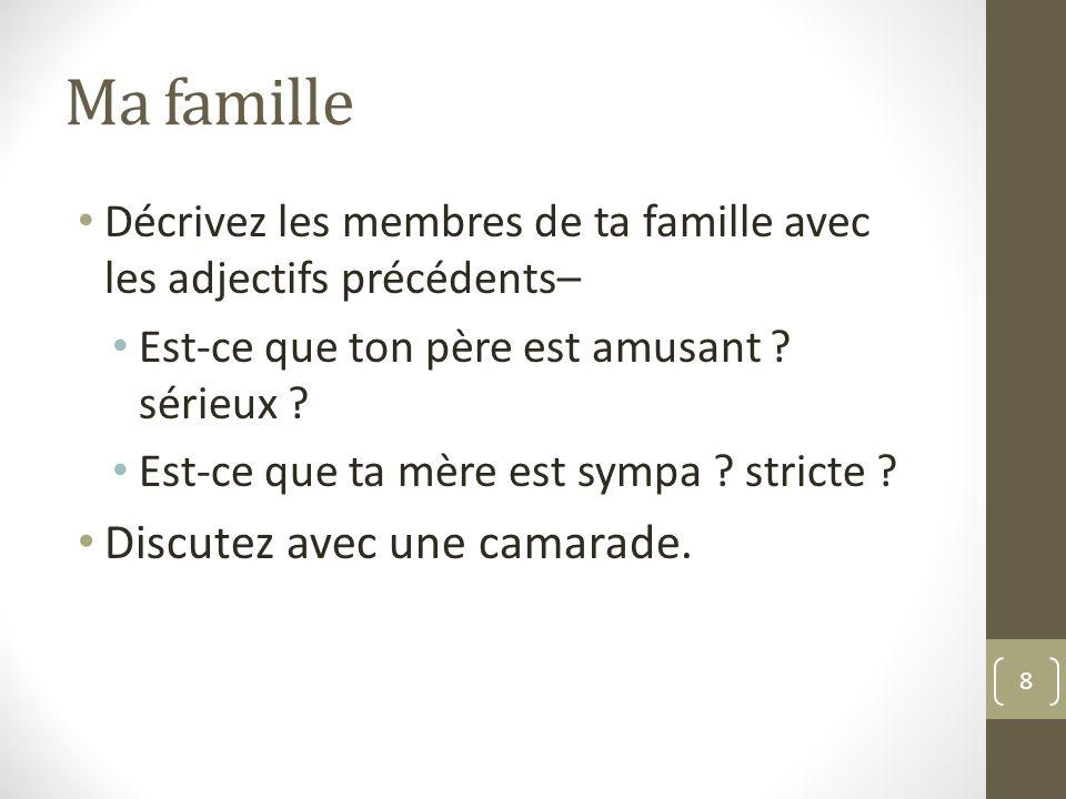 Ma famille Décrivez les membres de ta famille avec les adjectifs précédents– Est-ce que ton père est amusant .