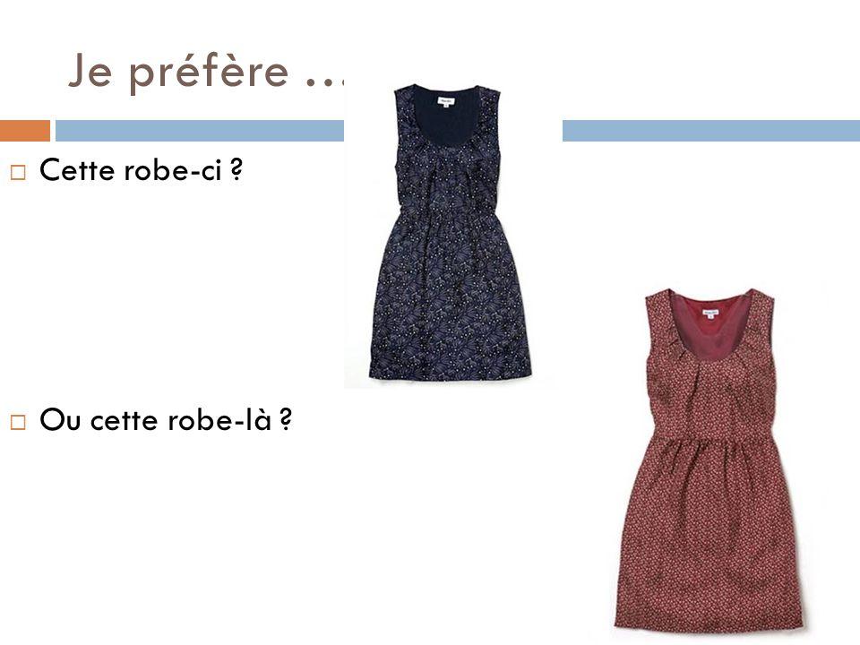 Je préfère … Cette robe-ci ? Ou cette robe-là ?