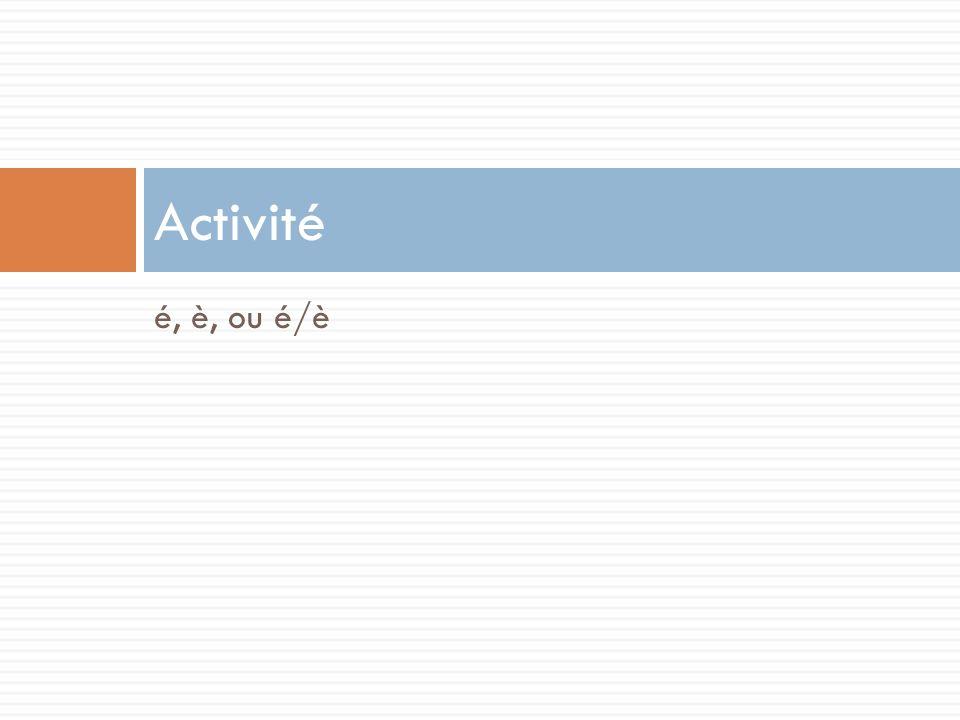 é, è, ou é/è Activité