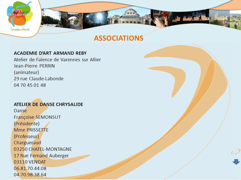 ASSOCIATIONS ACADEMIE DART ARMAND REBY Atelier de Faïence de Varennes sur Allier Jean-Pierre PERRIN (animateur) 29 rue Claude-Labonde 04 70 45 01 48 A