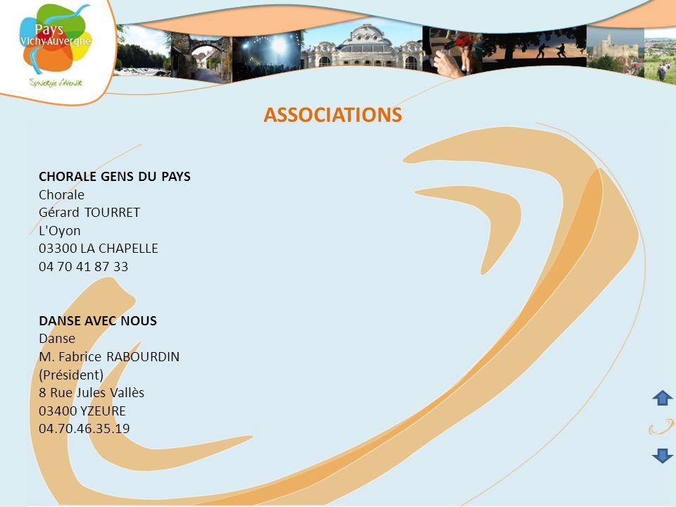 ASSOCIATIONS CHORALE GENS DU PAYS Chorale Gérard TOURRET L'Oyon 03300 LA CHAPELLE 04 70 41 87 33 DANSE AVEC NOUS Danse M. Fabrice RABOURDIN (Président