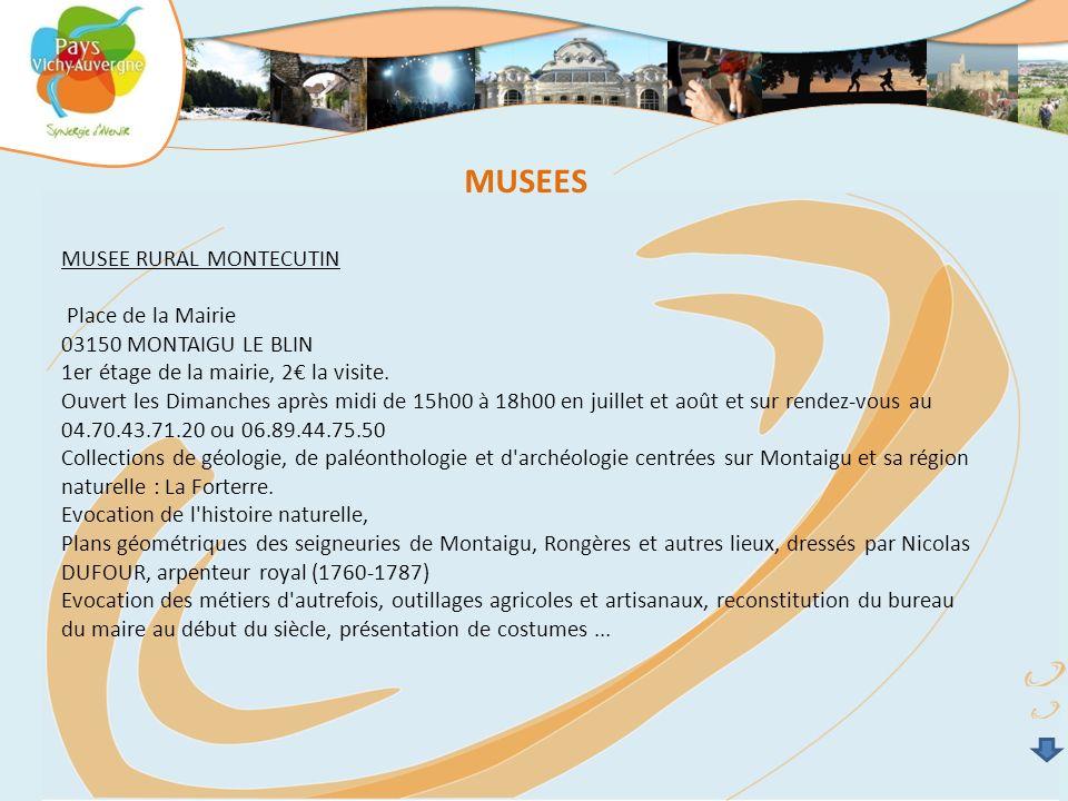 MUSEES MUSEE RURAL MONTECUTIN Place de la Mairie 03150 MONTAIGU LE BLIN 1er étage de la mairie, 2 la visite. Ouvert les Dimanches après midi de 15h00