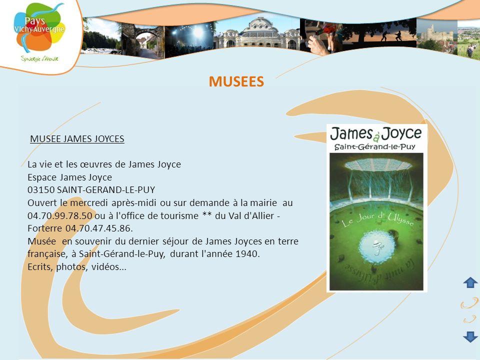 MUSEES MUSEE JAMES JOYCES La vie et les œuvres de James Joyce Espace James Joyce 03150 SAINT-GERAND-LE-PUY Ouvert le mercredi après-midi ou sur demand