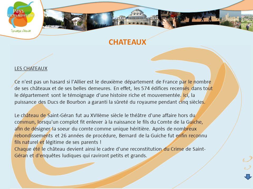 LES CHATEAUX Ce n'est pas un hasard si l'Allier est le deuxième département de France par le nombre de ses châteaux et de ses belles demeures. En effe