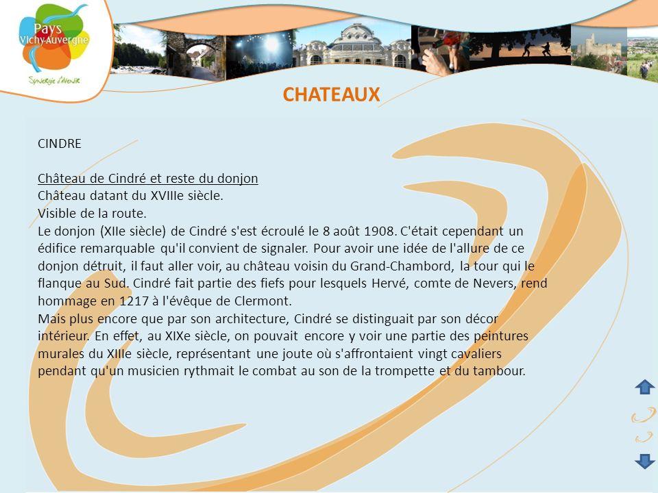 CINDRE Château de Cindré et reste du donjon Château datant du XVIIIe siècle. Visible de la route. Le donjon (XIIe siècle) de Cindré s'est écroulé le 8