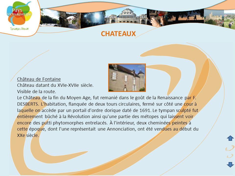 Château de Fontaine Château datant du XVIe-XVIIe siècle. Visible de la route. Le Château de la fin du Moyen Age, fut remanié dans le goût de la Renais