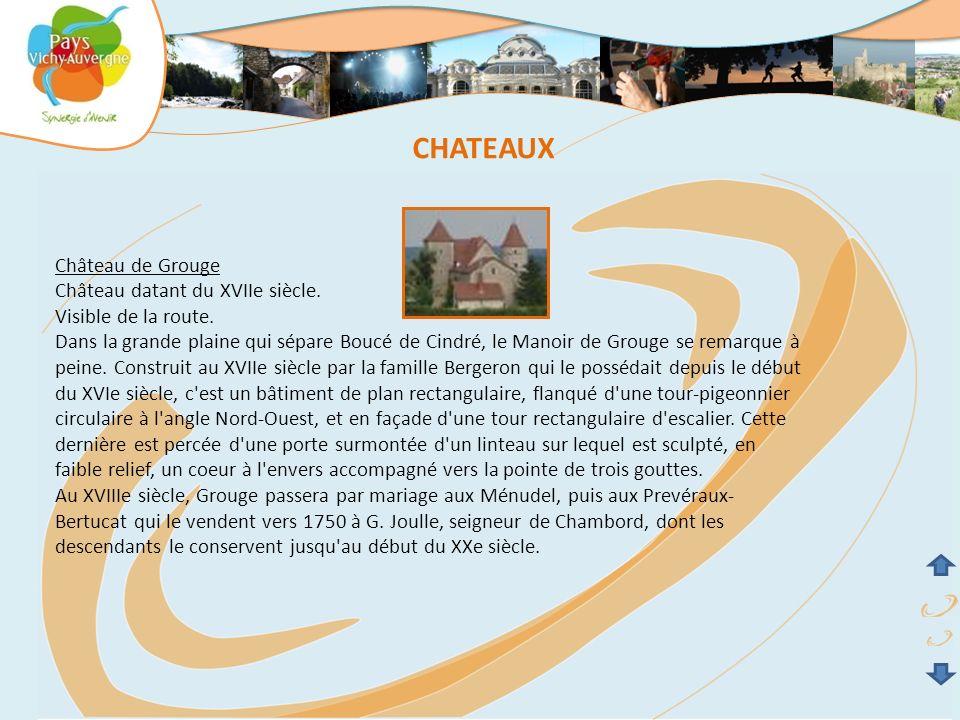 Château de Grouge Château datant du XVIIe siècle. Visible de la route. Dans la grande plaine qui sépare Boucé de Cindré, le Manoir de Grouge se remarq