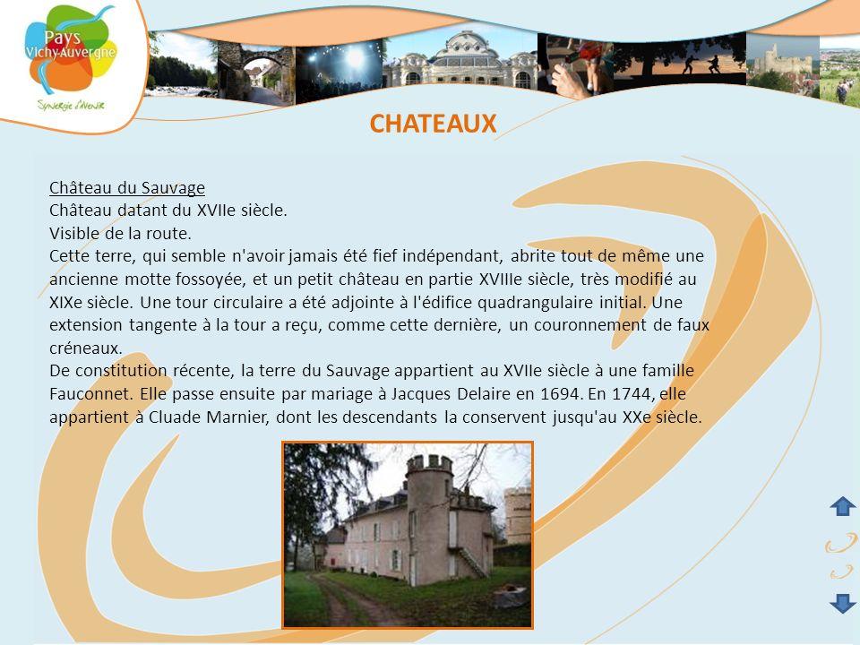 Château du Sauvage Château datant du XVIIe siècle. Visible de la route. Cette terre, qui semble n'avoir jamais été fief indépendant, abrite tout de mê