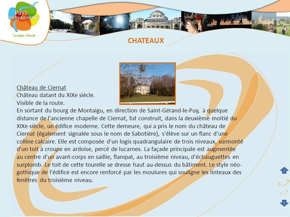 Château de Ciernat Château datant du XIXe siècle. Visible de la route. En sortant du bourg de Montaigu, en direction de Saint-Gérand-le-Puy, à quelque