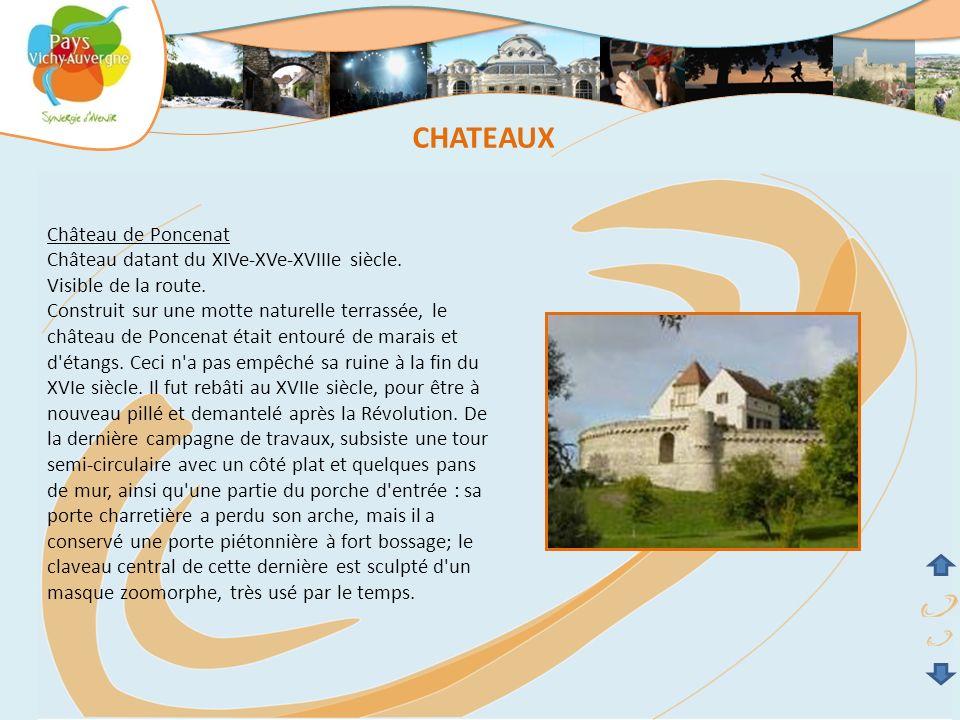 Château de Poncenat Château datant du XIVe-XVe-XVIIIe siècle. Visible de la route. Construit sur une motte naturelle terrassée, le château de Poncenat