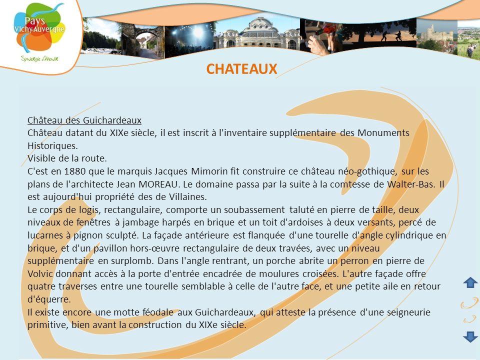 Château des Guichardeaux Château datant du XIXe siècle, il est inscrit à l'inventaire supplémentaire des Monuments Historiques. Visible de la route. C