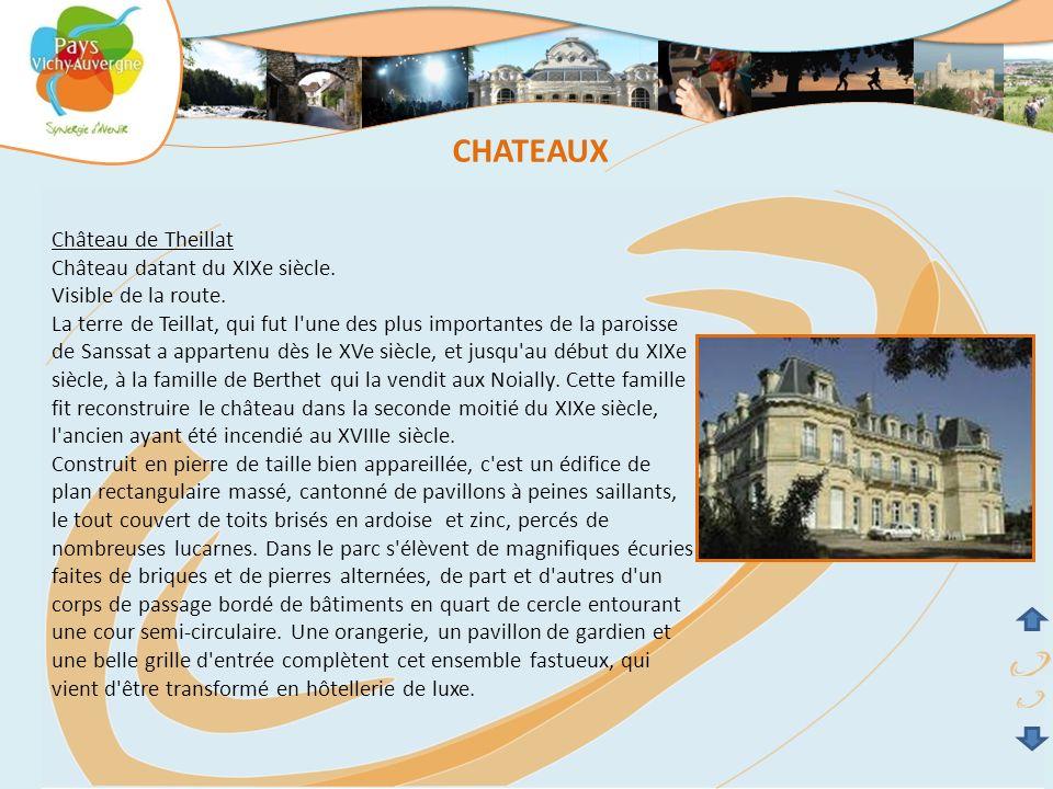 Château de Theillat Château datant du XIXe siècle. Visible de la route. La terre de Teillat, qui fut l'une des plus importantes de la paroisse de Sans