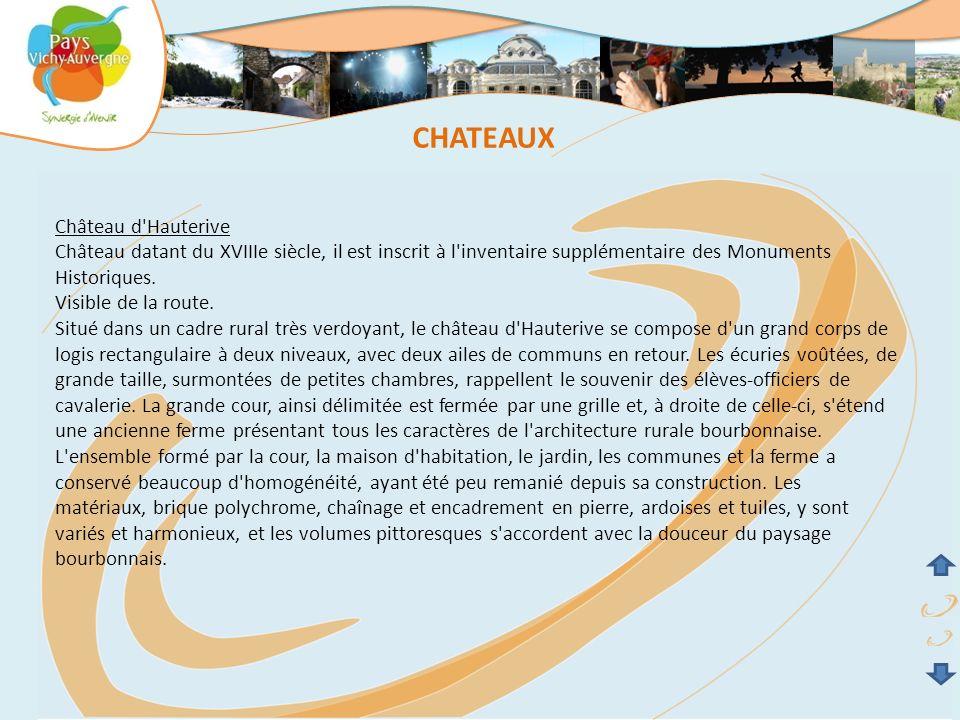 Château d'Hauterive Château datant du XVIIIe siècle, il est inscrit à l'inventaire supplémentaire des Monuments Historiques. Visible de la route. Situ