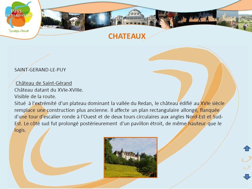 SAINT-GERAND-LE-PUY Château de Saint-Gérand Château datant du XVIe-XVIIIe. Visible de la route. Situé à l'extrémité d'un plateau dominant la vallée du