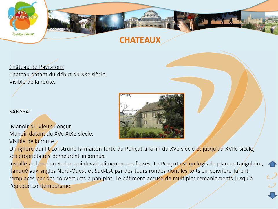 Château de Payratons Château datant du début du XXe siècle. Visible de la route. SANSSAT Manoir du Vieux Ponçut Manoir datant du XVe-XIXe siècle. Visi