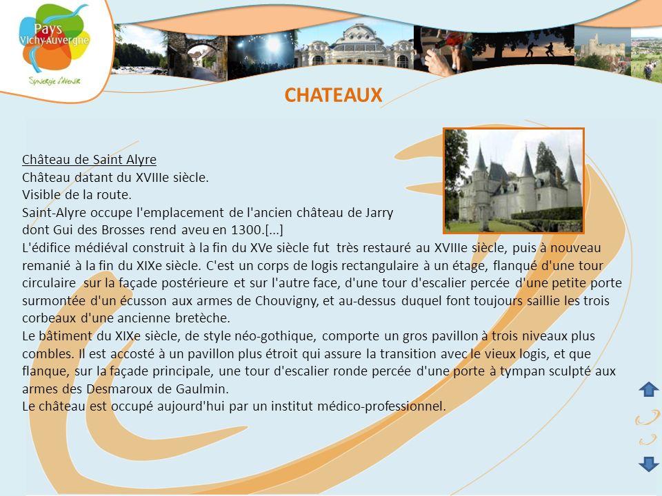Château de Saint Alyre Château datant du XVIIIe siècle. Visible de la route. Saint-Alyre occupe l'emplacement de l'ancien château de Jarry dont Gui de