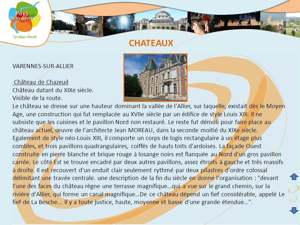 VARENNES-SUR-ALLIER Château de Chazeuil Château datant du XIXe siècle. Visible de la route. Le château se dresse sur une hauteur dominant la vallée de