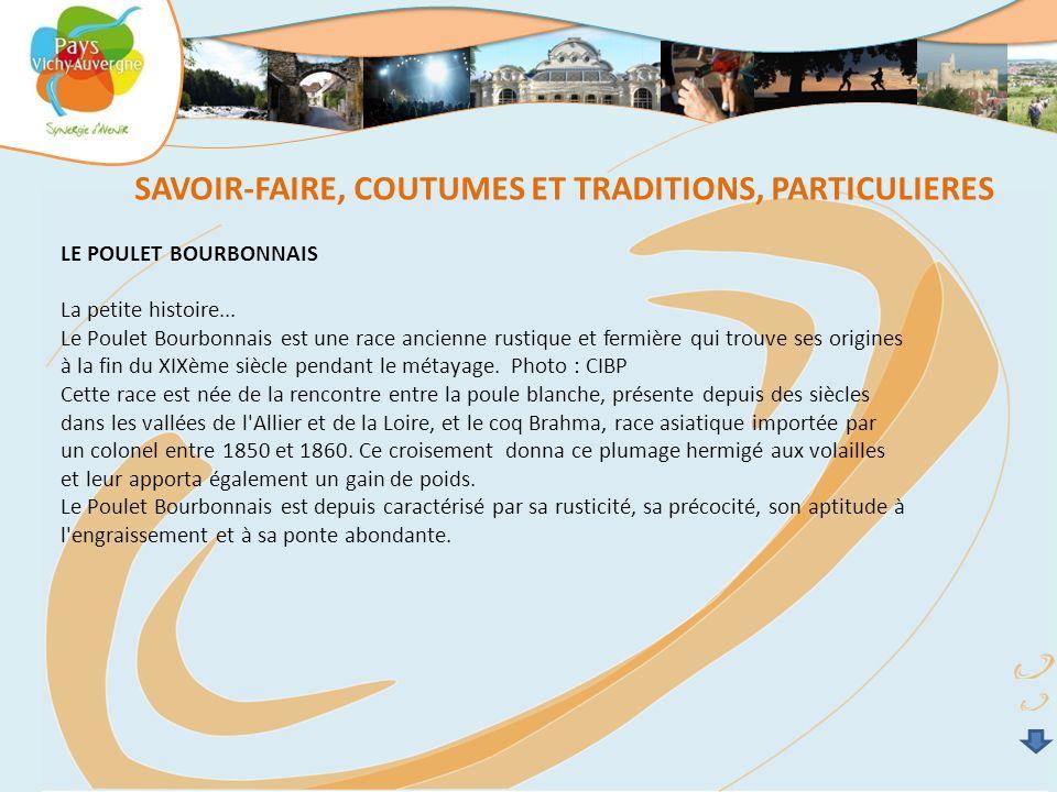 LE POULET BOURBONNAIS La petite histoire... Le Poulet Bourbonnais est une race ancienne rustique et fermière qui trouve ses origines à la fin du XIXèm