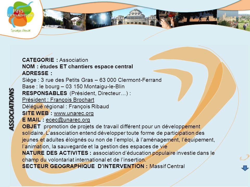 CATEGORIE : Association NOM : études ET chantiers espace central ADRESSE : Siège : 3 rue des Petits Gras – 63 000 Clermont-Ferrand Base : le bourg – 0