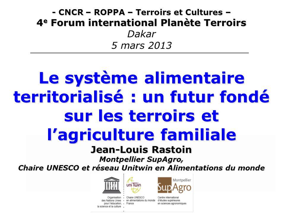 - CNCR – ROPPA – Terroirs et Cultures – 4 e Forum international Planète Terroirs Dakar 5 mars 2013 Le système alimentaire territorialisé : un futur fo