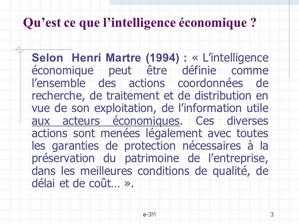e-3M3 Quest ce que lintelligence économique ? Selon Henri Martre (1994) : « Lintelligence économique peut être définie comme lensemble des actions coo