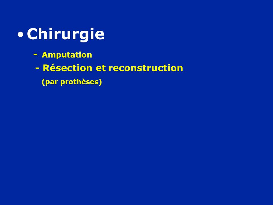 Chirurgie - Amputation - Résection et reconstruction (par prothèses)