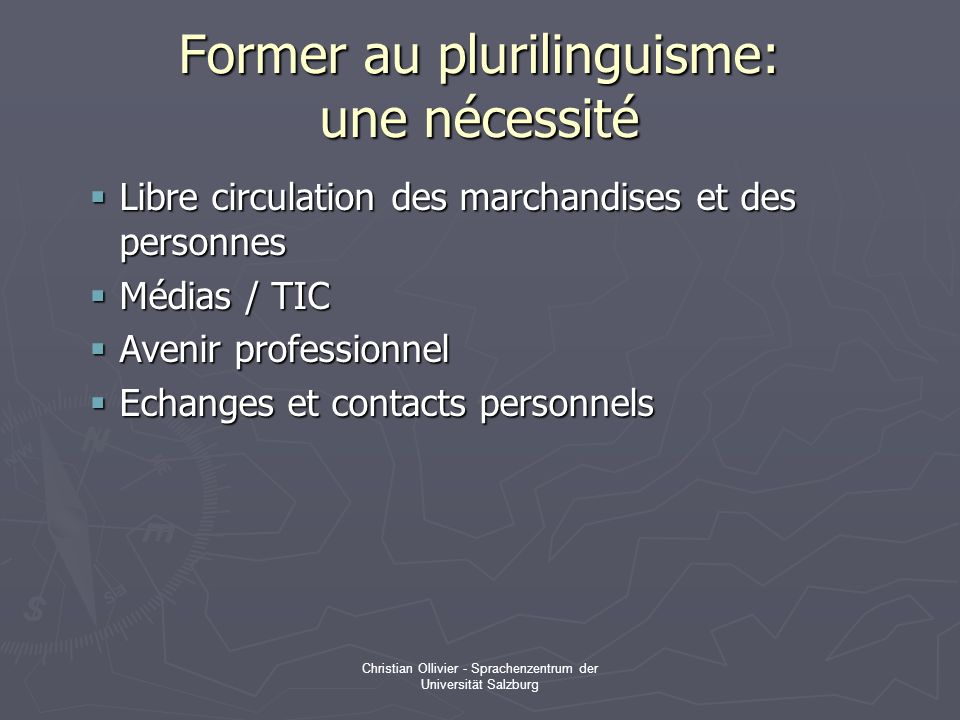 Christian Ollivier - Sprachenzentrum der Universität Salzburg Former au plurilinguisme: une nécessité Libre circulation des marchandises et des person