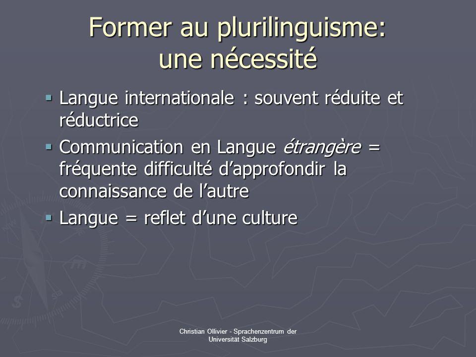 Christian Ollivier - Sprachenzentrum der Universität Salzburg Former au plurilinguisme: une nécessité Langue internationale : souvent réduite et réduc