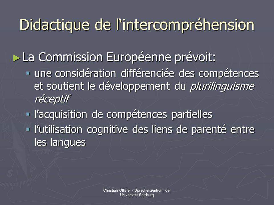 Christian Ollivier - Sprachenzentrum der Universität Salzburg Didactique de lintercompréhension La Commission Européenne prévoit: La Commission Europé