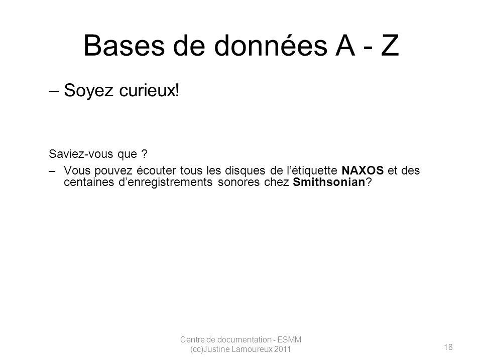 18 Centre de documentation - ESMM (cc)Justine Lamoureux 2011 Bases de données A - Z –Soyez curieux.