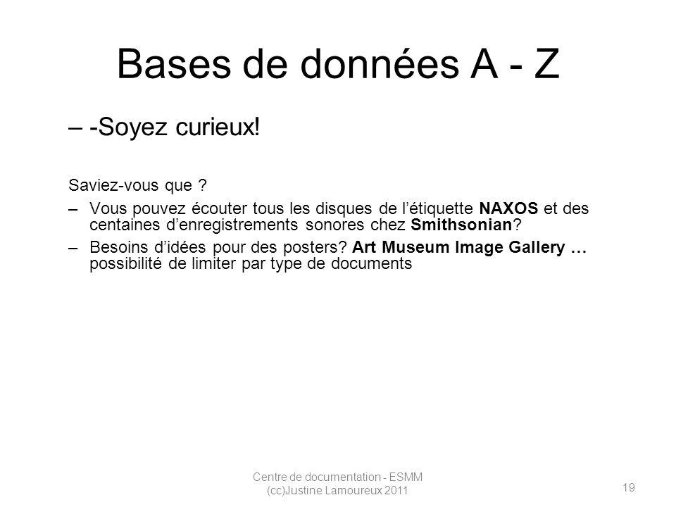 19 Centre de documentation - ESMM (cc)Justine Lamoureux 2011 Bases de données A - Z –-Soyez curieux.