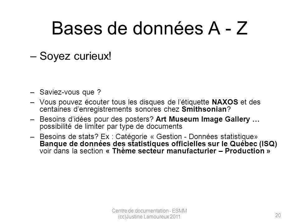 20 Centre de documentation - ESMM (cc)Justine Lamoureux 2011 Bases de données A - Z –Soyez curieux.