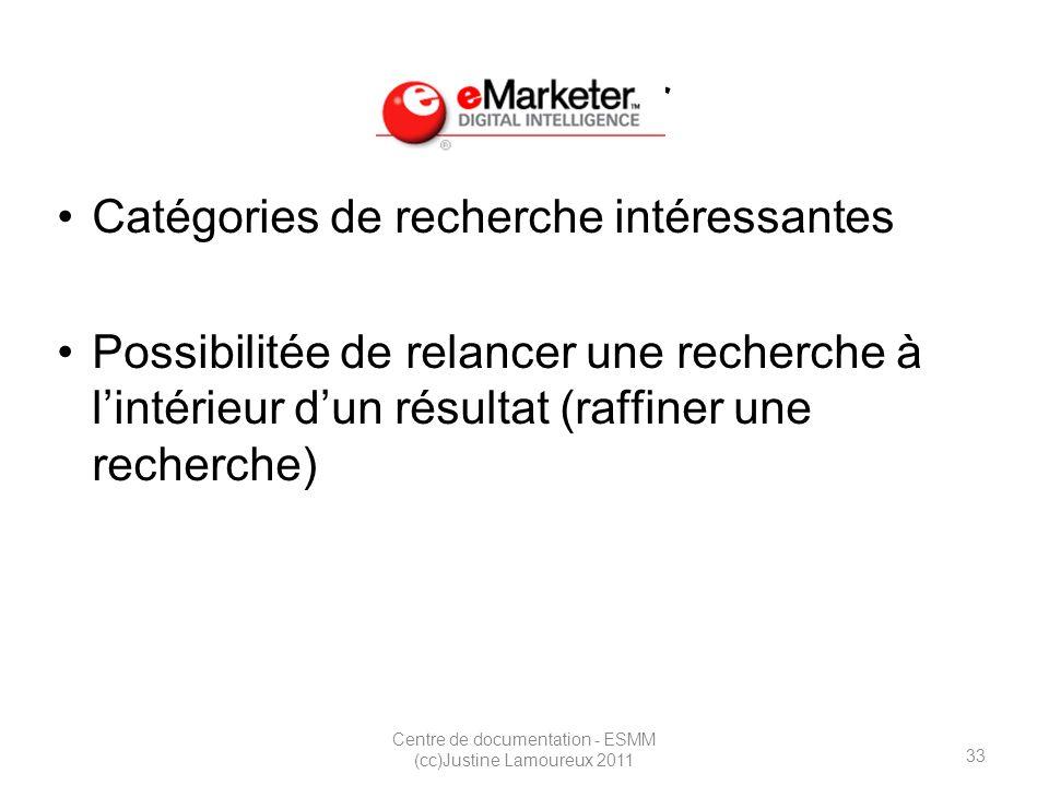 33 Centre de documentation - ESMM (cc)Justine Lamoureux 2011 emarketer Catégories de recherche intéressantes Possibilitée de relancer une recherche à lintérieur dun résultat (raffiner une recherche)