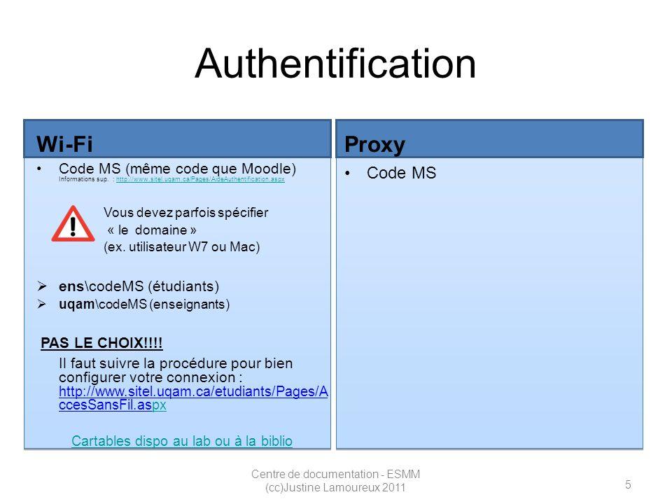6 Centre de documentation - ESMM (cc)Justine Lamoureux 2011 Authentification Wi-Fi Code MS (même code que Moodle) Informations sup.